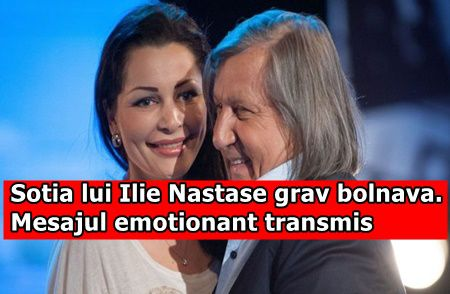 Sotia lui Ilie Nastase grav bolnava. Ce mesaj emotionant a transmis