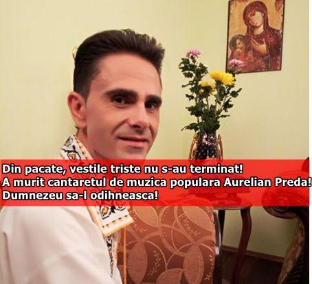 Din pacate, vestile triste nu s-au terminat! A murit cantaretul de muzica populara Aurelian Preda! Dumnezeu sa-l odihneasca!