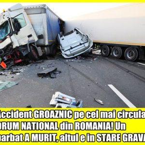 Accident GROAZNIC pe cel mai circulat DRUM NATIONAL din ROMANIA! Un barbat A MURIT, altul e in STARE GRAVA