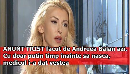 ANUNT TRIST facut de Andreea Balan azi. Cu doar putin timp inainte sa nasca, medicul i-a dat vestea