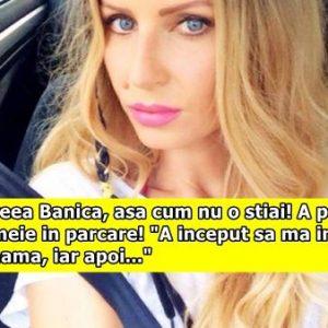 """Andreea Banica, asa cum nu o stiai! A paruit o femeie in parcare! """"A inceput sa ma injure de mama, iar apoi…"""""""