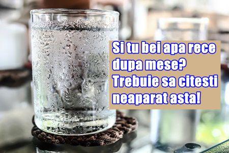 Si tu bei apa rece dupa mese? Trebuie sa citesti neaparat asta!
