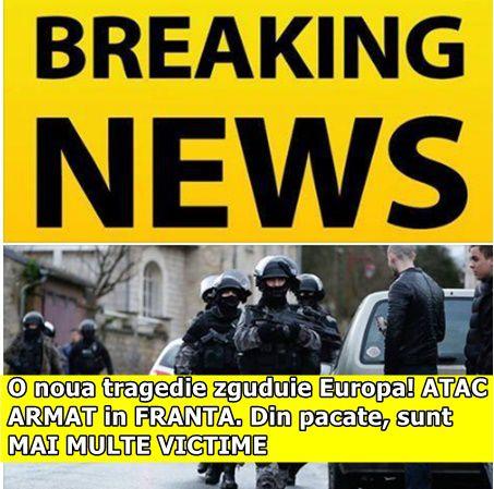O noua tragedie zguduie Europa! ATAC ARMAT in FRANTA. Din pacate, sunt MAI MULTE VICTIME
