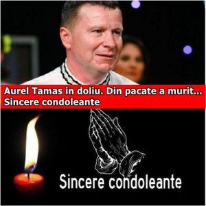 Aurel Tamas in doliu. Din pacate a murit… Sincere condoleante
