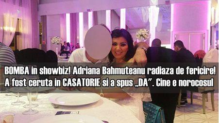"""BOMBA in showbiz! Adriana Bahmuteanu radiaza de fericire! A fost ceruta in CASATORIE si a spus """"DA"""". Cine e norocosul"""
