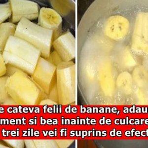 Fierbe cateva felii de banane, adauga un condiment si bea inainte de culcare. Dupa trei zile vei fi suprins de efect!