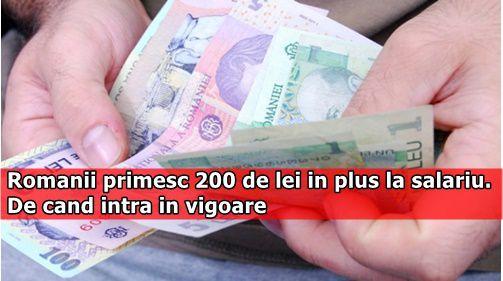 Romanii primesc 200 de lei in plus la salariu. De cand intra in vigoare