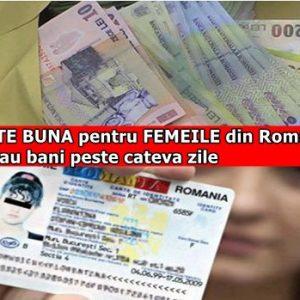 VESTE BUNA pentru FEMEILE din Romania! Se dau bani peste cateva zile