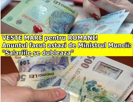 """VESTE MARE pentru ROMANI! Anuntul facut astazi de Ministrul Muncii: """"Salariile se dubleaza"""""""