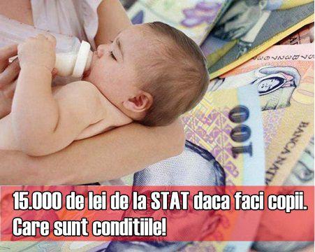 15.000 de lei de la STAT daca faci copii. Care sunt conditiile!