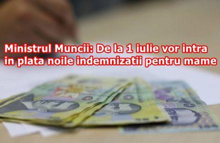 Ministrul Muncii: De la 1 iulie vor intra in plata noile indemnizatii pentru mame