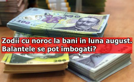 Zodii cu noroc la bani in luna august. Balantele se pot imbogati?