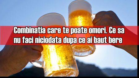Ce sa nu faci niciodata dupa ce ai baut bere