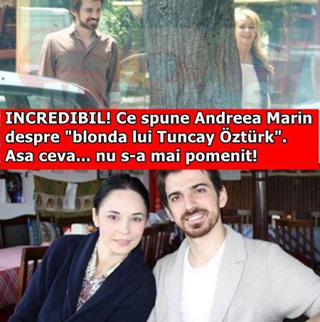 """INCREDIBIL! Ce spune Andreea Marin despre """"blonda lui Tuncay Öztürk"""". Asa ceva… nu s-a mai pomenit!"""