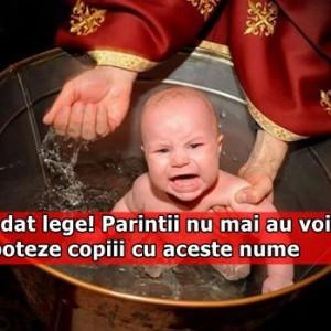 S-a dat lege! Parintii nu mai au voie sa isi boteze copiii cu aceste nume