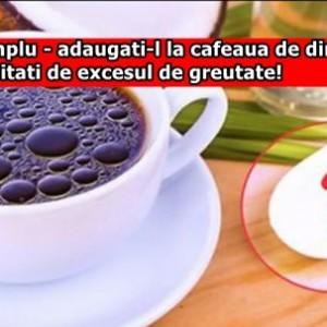 Este simplu – adaugati-l la cafeaua de dimineata si veti uitati de excesul de greutate!