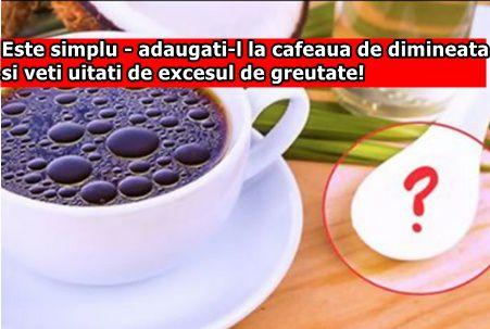 Este simplu - adaugati-l la cafeaua de dimineata si veti uitati de excesul de greutate!