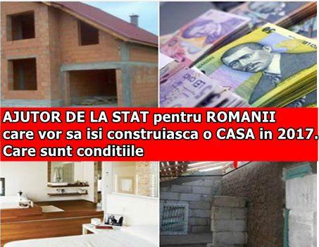 AJUTOR DE LA STAT pentru ROMANII care vor sa isi construiasca o CASA in 2017. Care sunt conditiile