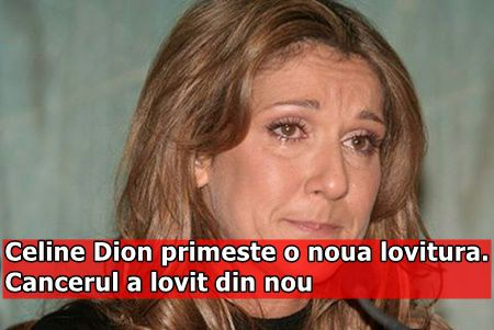 Celine Dion primeste o noua lovitura. Cancerul a lovit din nou
