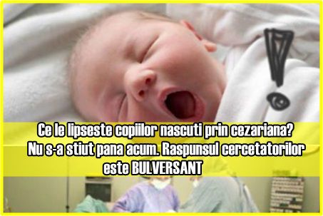 Ce le lipseste copiilor nascuti prin cezariana