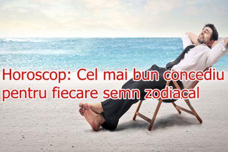 Horoscop: Cel mai bun concediu pentru fiecare semn zodiacal