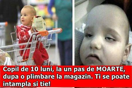 Copil de 10 luni, la un pas de MOARTE, dupa o plimbare la magazin. Ti se poate intampla si tie!