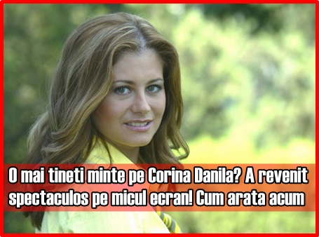 O mai tineti minte pe Corina Danila? A revenit spectaculos pe micul ecran! Cum arata acum