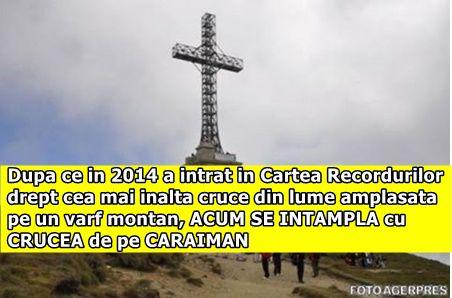 Dupa ce in 2014 a intrat in Cartea Recordurilor drept cea mai inalta cruce din lume amplasata pe un varf montan, ACUM SE INTAMPLA cu CRUCEA de pe CARAIMAN