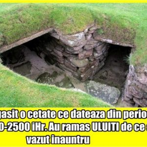Au gasit o cetate ce dateaza din perioada 3180-2500 iHr. Au ramas ULUITI de ce au vazut inauntru