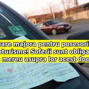 Schimbare majora pentru posesorii de autoturisme! Soferii sunt obligati sa aiba mereu asupra lor acest document!