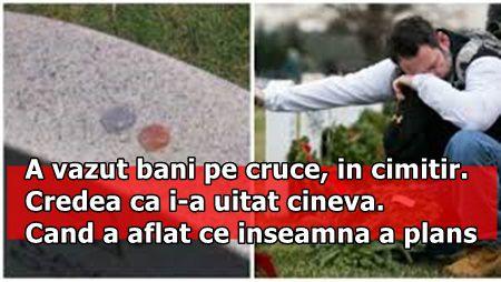 A vazut bani pe cruce, in cimitir. Credea ca i-a uitat cineva. Cand a aflat ce inseamna a plans