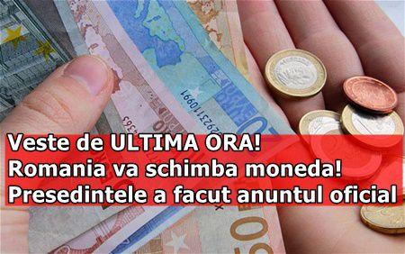 Veste de ULTIMA ORA! Romania va schimba moneda! Presedintele a facut anuntul oficial
