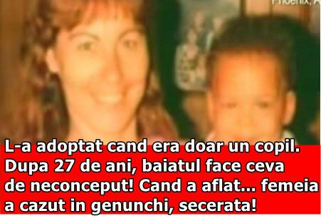 L-a adoptat cand era doar un copil. Dupa 27 de ani, baiatul face ceva de neconceput! Cand a aflat… femeia a cazut in genunchi, secerata! Era prea mult pentru ea…