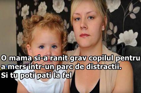 O mama si-a ranit grav copilul pentru a mers intr-un parc de distractii. Si tu poti pati la fel
