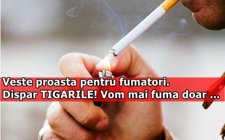 Veste proasta pentru fumatori. Dispar TIGARILE! Vom mai fuma doar ...