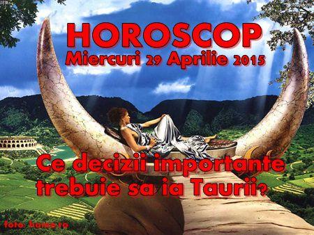 Horoscop Miercuri 29 Aprilie 2015