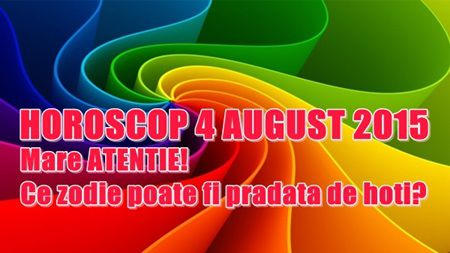Horoscop Marti 4 August 2015