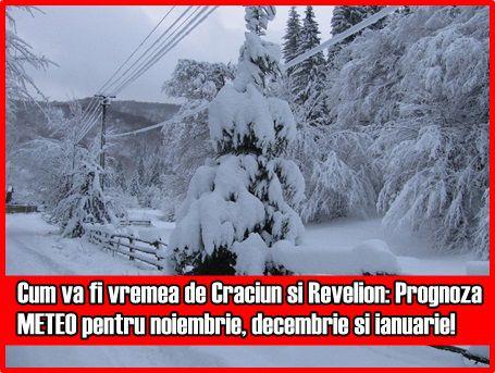Cum va fi vremea de Craciun si Revelion: Prognoza METEO pentru noiembrie, decembrie si ianuarie!
