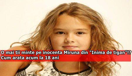 """O mai tii minte pe inocenta Miruna din """"Inima de tigan""""!? Cum arata acum la 18 ani"""