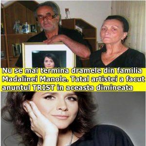 Nu se mai termina dramele din familia Madalinei Manole. Tatal artistei a facut anuntul TRIST in aceasta dimineata