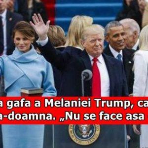"""Prima gafa a Melaniei Trump, ca prima-doamna. """"Nu se face asa ceva"""""""