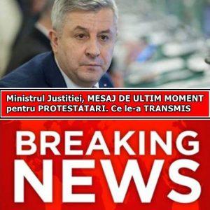 Ministrul Justitiei, MESAJ DE ULTIM MOMENT pentru PROTESTATARI. Ce le-a TRANSMIS