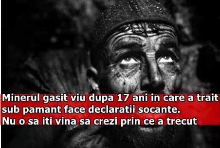 Minerul gasit viu dupa 17 ani in care a trait sub pamant face declaratii socante. Nu o sa iti vina sa crezi prin ce a trecut