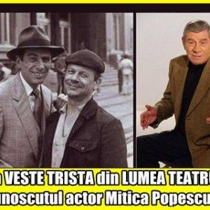O alta VESTE TRISTA din LUMEA TEATRULUI! Cunoscutul actor Mitica Popescu..