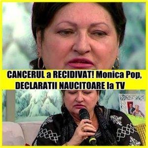 CANCERUL a RECIDIVAT! Monica Pop, DECLARATII NAUCITOARE la TV