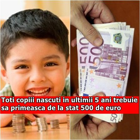 Toti copiii nascuti in ultimii 5 ani trebuie sa primeasca de la stat 500 de euro