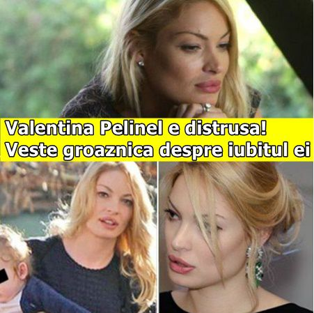 Valentina Pelinel e distrusa! Veste groaznica despre iubitul ei