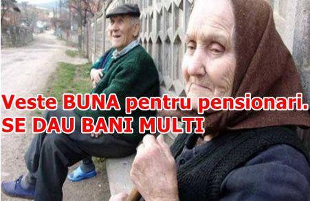 Veste BUNA pentru pensionari. SE DAU BANI MULTI