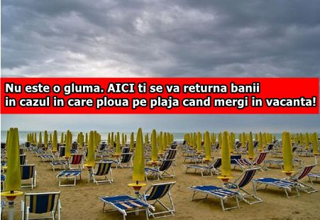 Nu este o gluma. AICI ti se va returna banii in cazul in care ploua pe plaja cand mergi in vacanta!