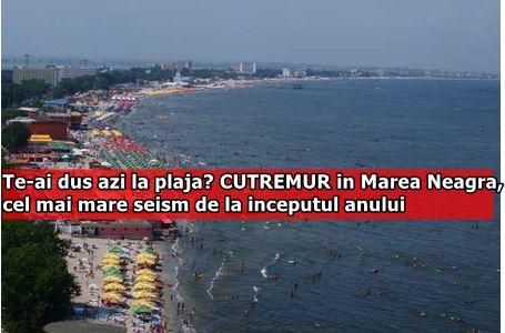 Te-ai dus azi la plaja? CUTREMUR in Marea Neagra, cel mai mare seism de la inceputul anului